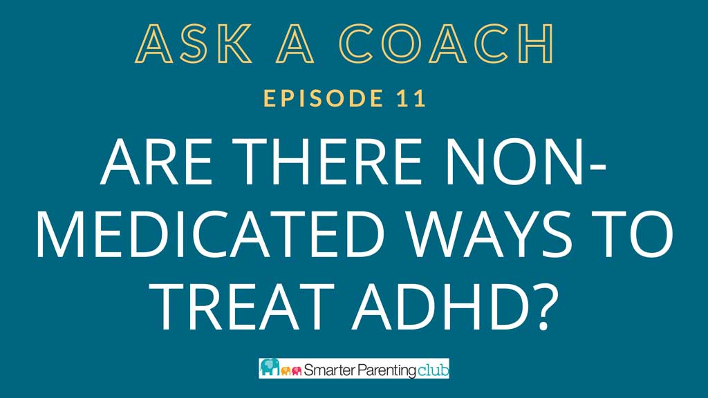Episode 11: Are there non-medicated ways to deal with ADHD?