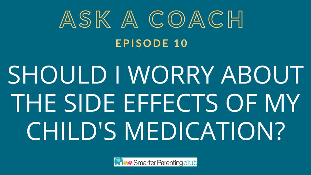 Episode 10: Should I be worried about the side effects of my child's medication?